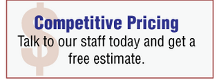Competitive Pricing - Talk to our staff today and get a free estimate.